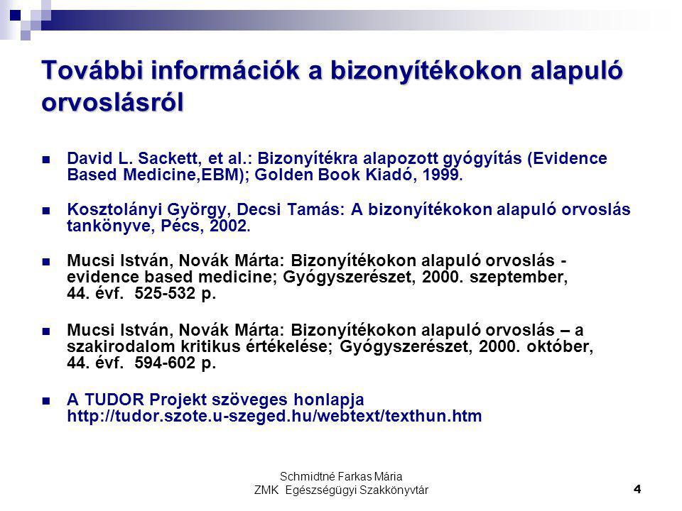 Schmidtné Farkas Mária ZMK Egészségügyi Szakkönyvtár4 További információk a bizonyítékokon alapuló orvoslásról David L. Sackett, et al.: Bizonyítékra