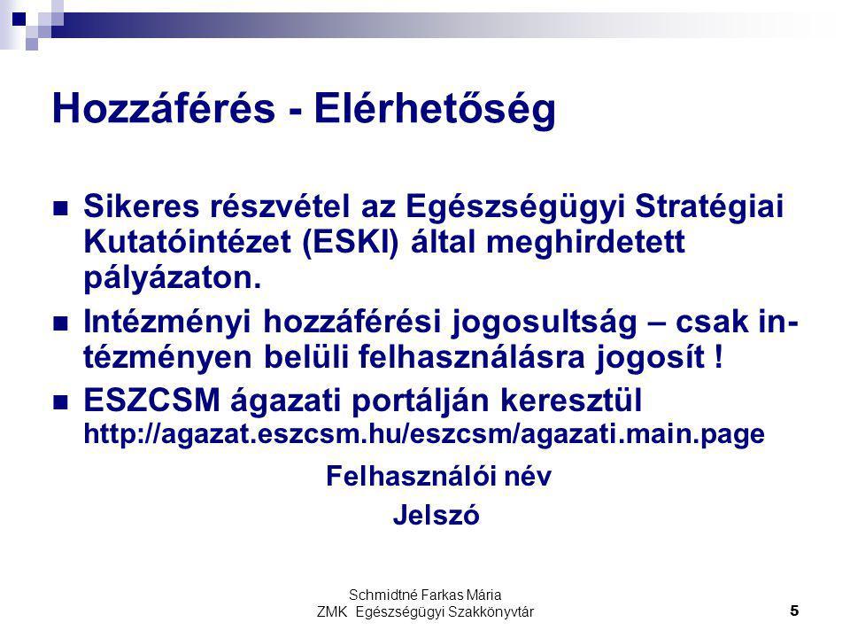 Schmidtné Farkas Mária ZMK Egészségügyi Szakkönyvtár5 Hozzáférés - Elérhetőség Sikeres részvétel az Egészségügyi Stratégiai Kutatóintézet (ESKI) által meghirdetett pályázaton.