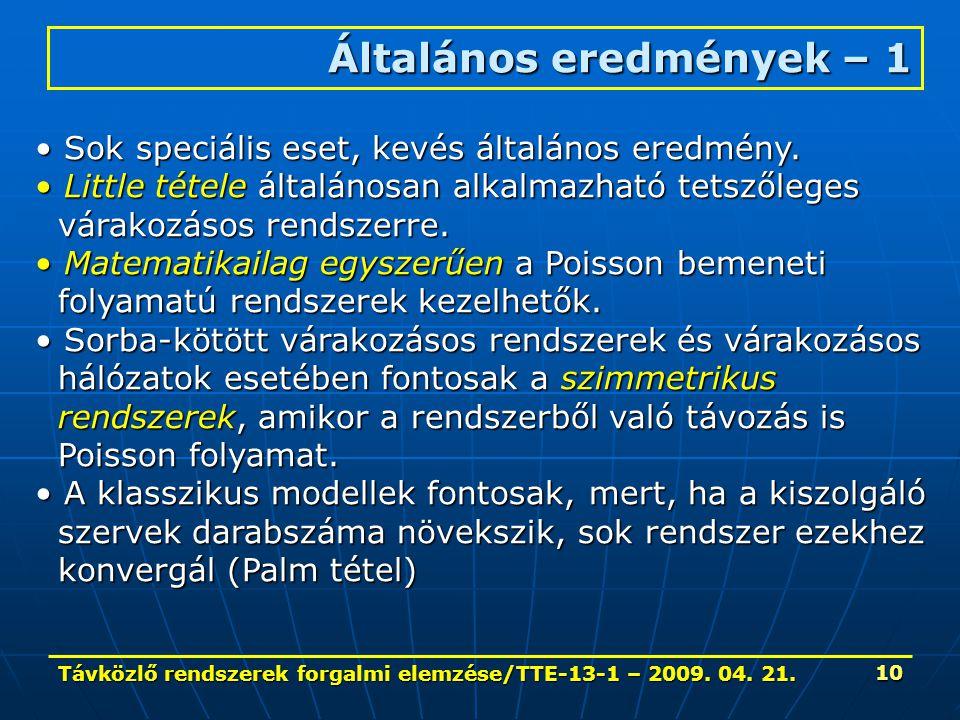 Távközlő rendszerek forgalmi elemzése/TTE-13-1 – 2009. 04. 21. 10 Általános eredmények – 1 Sok speciális eset, kevés általános eredmény. Sok speciális