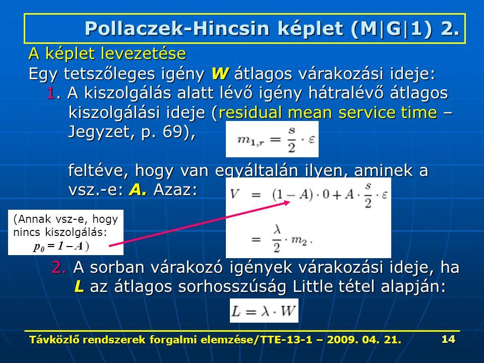 Távközlő rendszerek forgalmi elemzése/TTE-13-1 – 2009. 04. 21. 14 Pollaczek-Hincsin képlet (M|G|1) 2. A képlet levezetése Egy tetszőleges igény W átla