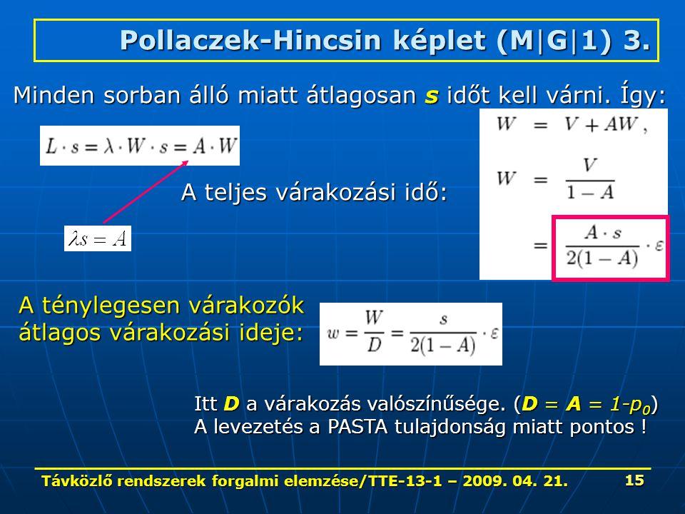Távközlő rendszerek forgalmi elemzése/TTE-13-1 – 2009. 04. 21. 15 Pollaczek-Hincsin képlet (M|G|1) 3. Minden sorban álló miatt átlagosan s időt kell v