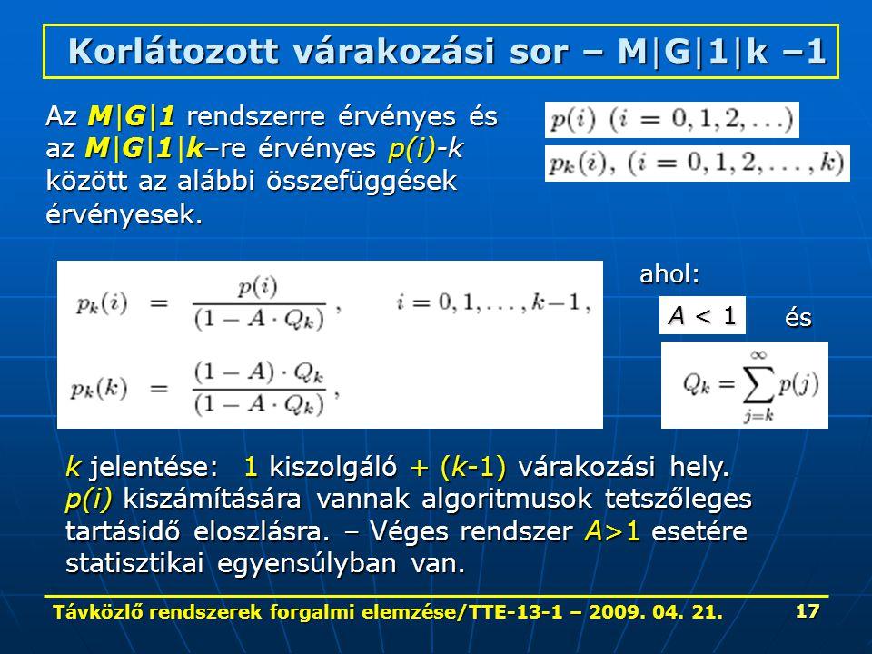 Távközlő rendszerek forgalmi elemzése/TTE-13-1 – 2009. 04. 21. 17 Korlátozott várakozási sor – M|G|1|k –1 Az M|G|1 rendszerre érvényes és az M|G|1|k–r