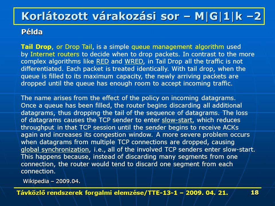 Távközlő rendszerek forgalmi elemzése/TTE-13-1 – 2009. 04. 21. 18 Korlátozott várakozási sor – M|G|1|k –2 Tail Drop, or Drop Tail, is a simple queue m