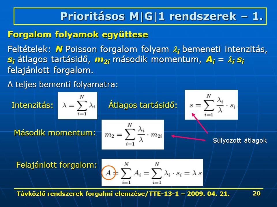 Távközlő rendszerek forgalmi elemzése/TTE-13-1 – 2009. 04. 21. 20 Prioritásos M|G|1 rendszerek – 1. Forgalom folyamok együttese Feltételek: N Poisson