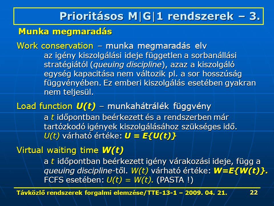 Távközlő rendszerek forgalmi elemzése/TTE-13-1 – 2009. 04. 21. 22 Prioritásos M|G|1 rendszerek – 3. Work conservation – munka megmaradás elv az igény