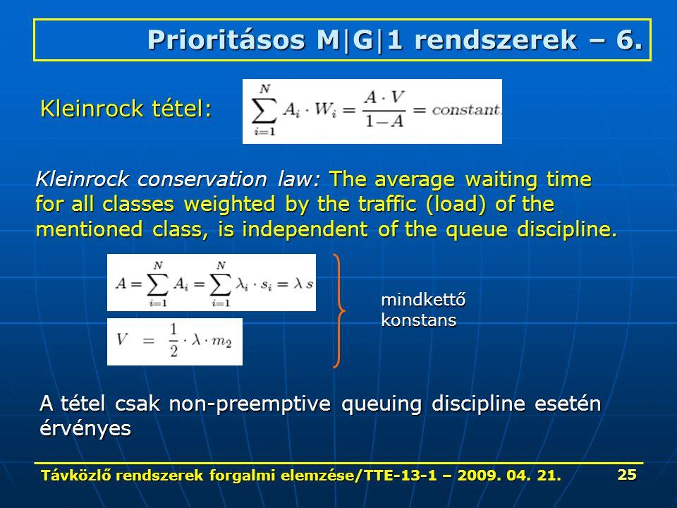 Távközlő rendszerek forgalmi elemzése/TTE-13-1 – 2009. 04. 21. 25 Prioritásos M|G|1 rendszerek – 6. Kleinrock tétel: Kleinrock conservation law: The a