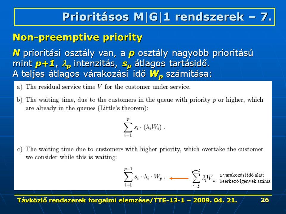 Távközlő rendszerek forgalmi elemzése/TTE-13-1 – 2009. 04. 21. 26 Prioritásos M|G|1 rendszerek – 7. Non-preemptive priority N prioritási osztály van,