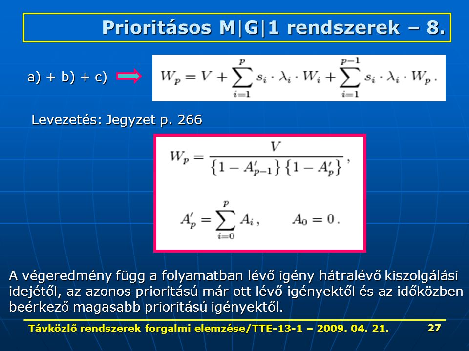Távközlő rendszerek forgalmi elemzése/TTE-13-1 – 2009. 04. 21. 27 Prioritásos M|G|1 rendszerek – 8. Levezetés: Jegyzet p. 266 a) + b) + c) A végeredmé