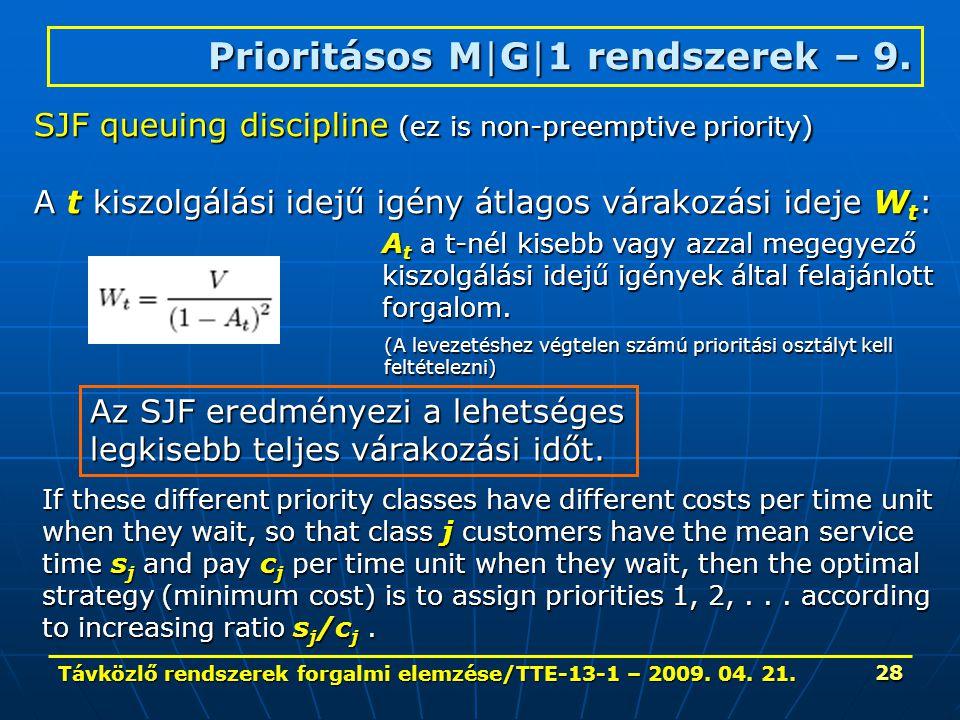 Távközlő rendszerek forgalmi elemzése/TTE-13-1 – 2009. 04. 21. 28 SJF queuing discipline (ez is non-preemptive priority) A t kiszolgálási idejű igény