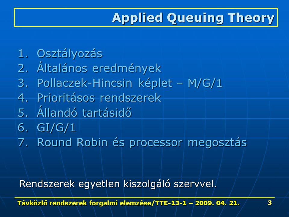 Távközlő rendszerek forgalmi elemzése/TTE-13-1 – 2009. 04. 21. 3 1.Osztályozás 2.Általános eredmények 3.Pollaczek-Hincsin képlet – M/G/1 4.Prioritásos