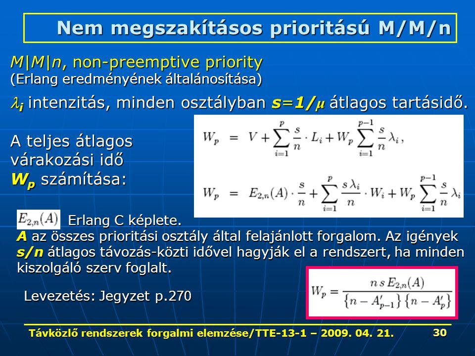 Távközlő rendszerek forgalmi elemzése/TTE-13-1 – 2009. 04. 21. 30 Nem megszakításos prioritású M/M/n M|M|n, non-preemptive priority (Erlang eredményén