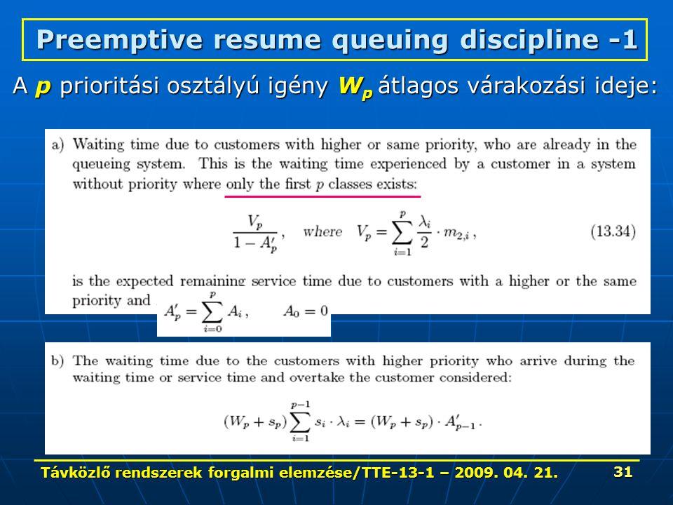 Távközlő rendszerek forgalmi elemzése/TTE-13-1 – 2009. 04. 21. 31 Preemptive resume queuing discipline -1 A p prioritási osztályú igény W p átlagos vá