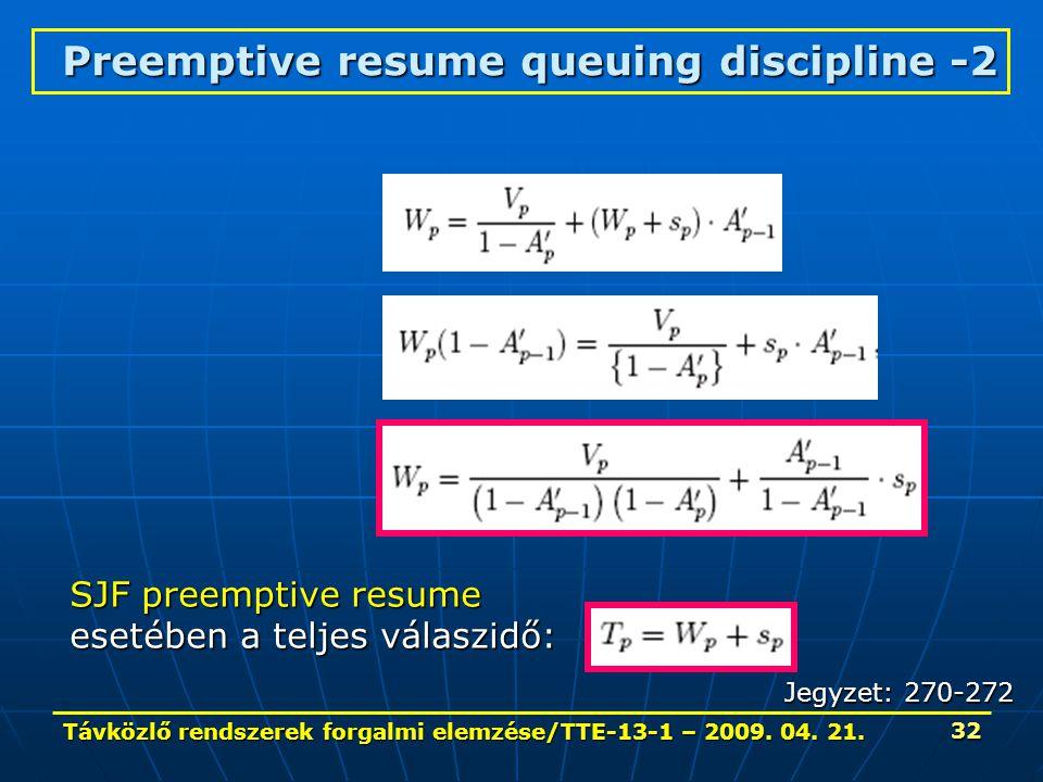 Távközlő rendszerek forgalmi elemzése/TTE-13-1 – 2009. 04. 21. 32 Preemptive resume queuing discipline -2 SJF preemptive resume esetében a teljes vála