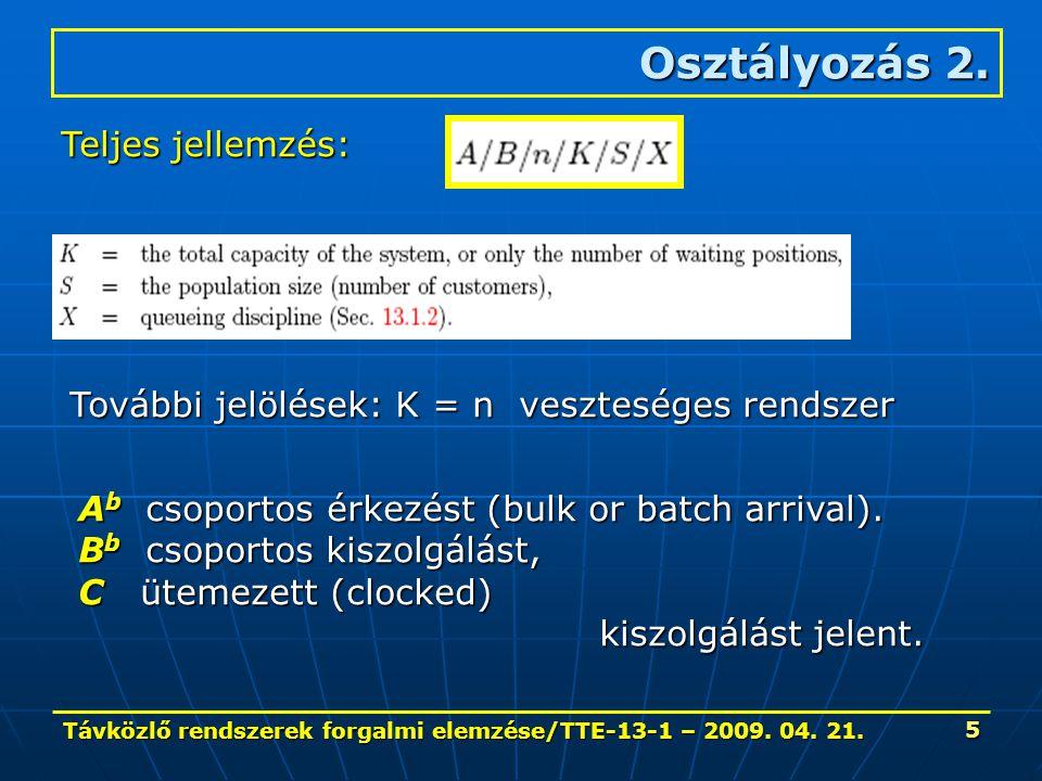 Távközlő rendszerek forgalmi elemzése/TTE-13-1 – 2009. 04. 21. 5 Osztályozás 2. Teljes jellemzés: További jelölések: K = n veszteséges rendszer A b cs