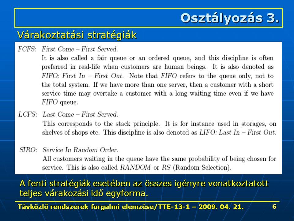 Távközlő rendszerek forgalmi elemzése/TTE-13-1 – 2009. 04. 21. 6 Osztályozás 3. Várakoztatási stratégiák A fenti stratégiák esetében az összes igényre