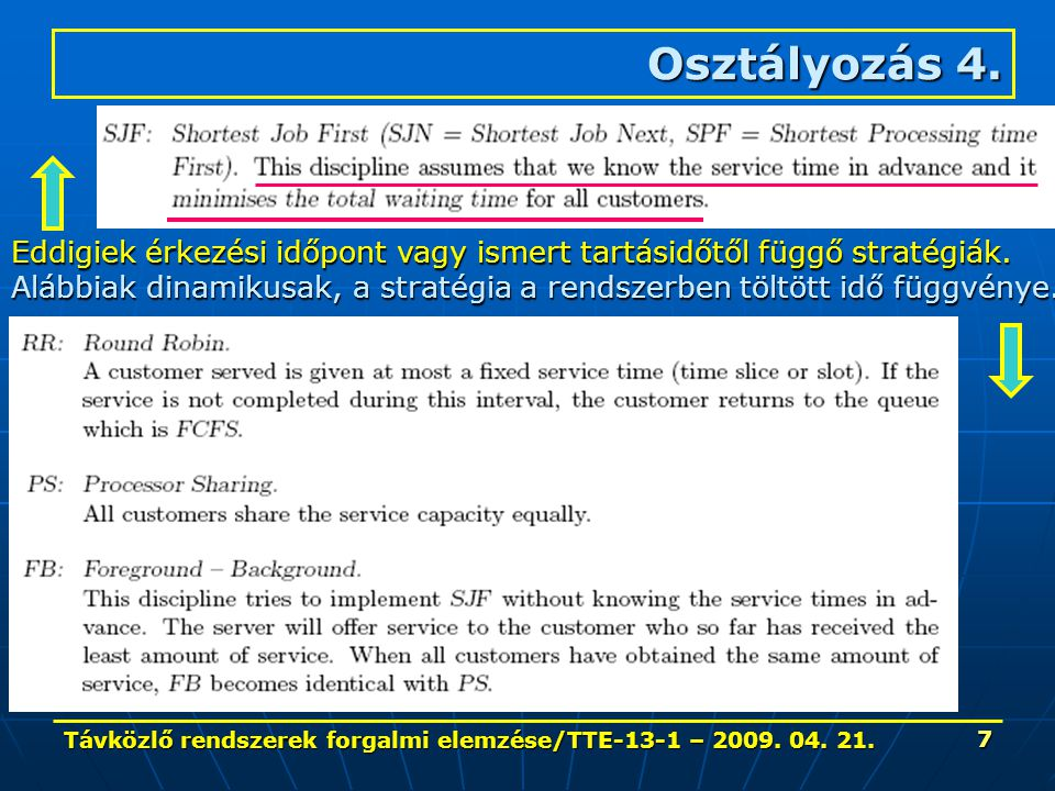 Távközlő rendszerek forgalmi elemzése/TTE-13-1 – 2009. 04. 21. 7 Osztályozás 4. Eddigiek érkezési időpont vagy ismert tartásidőtől függő stratégiák. A