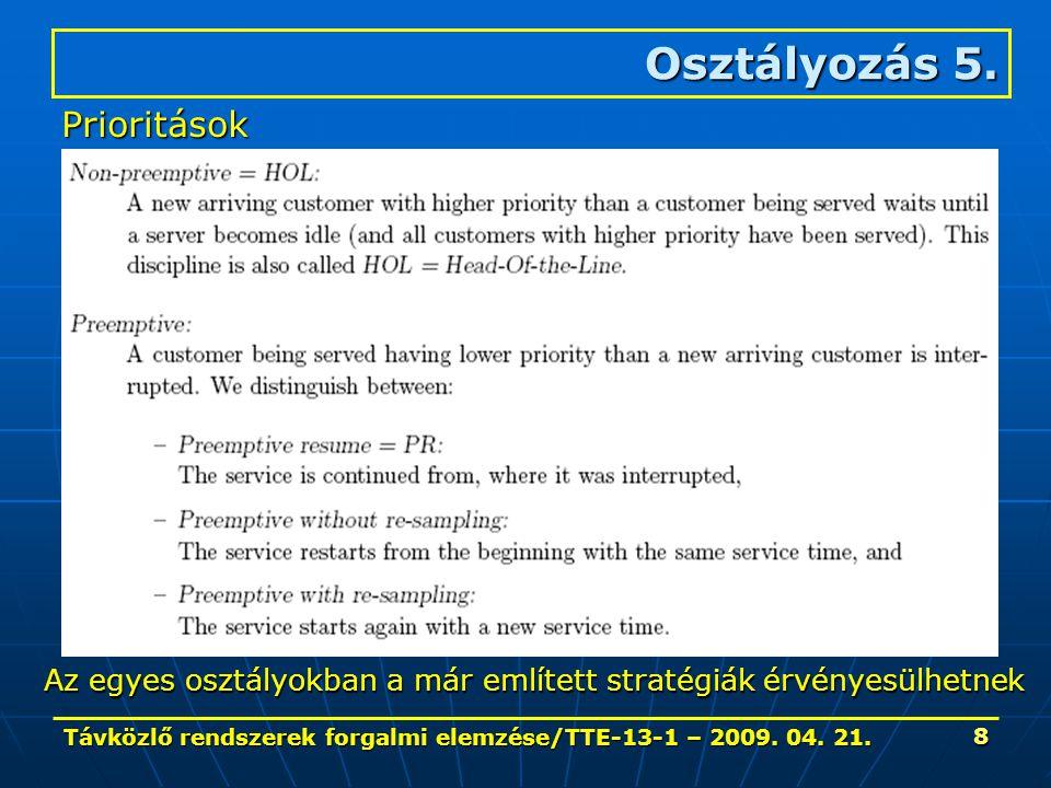 Távközlő rendszerek forgalmi elemzése/TTE-13-1 – 2009. 04. 21. 8 Osztályozás 5. Prioritások Az egyes osztályokban a már említett stratégiák érvényesül