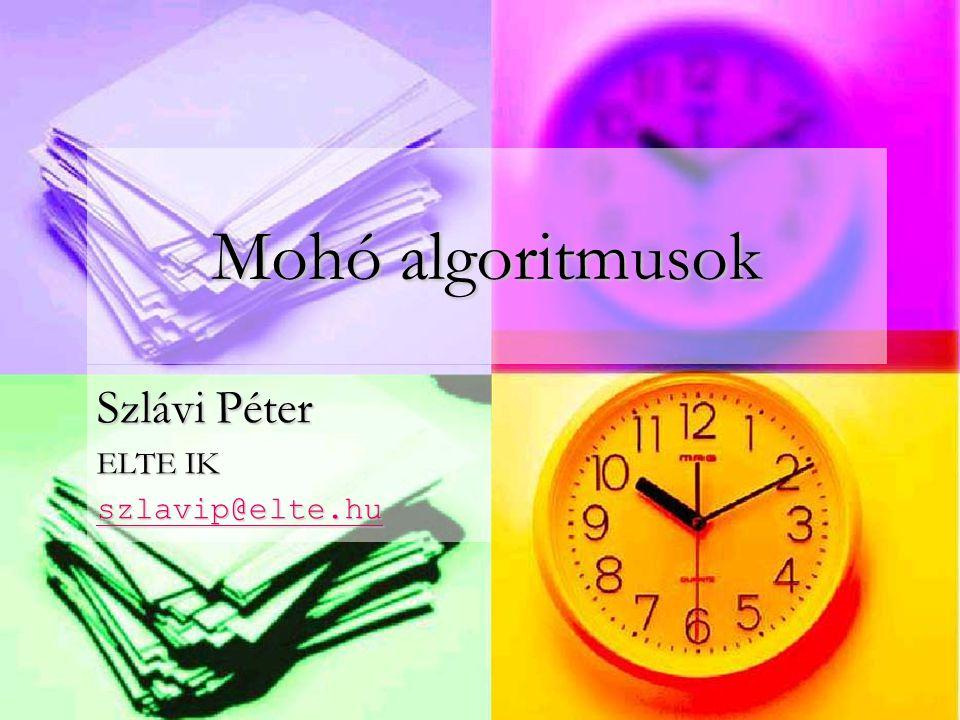 Mohó algoritmusok Szlávi Péter ELTE IK szlavip@elte.hu