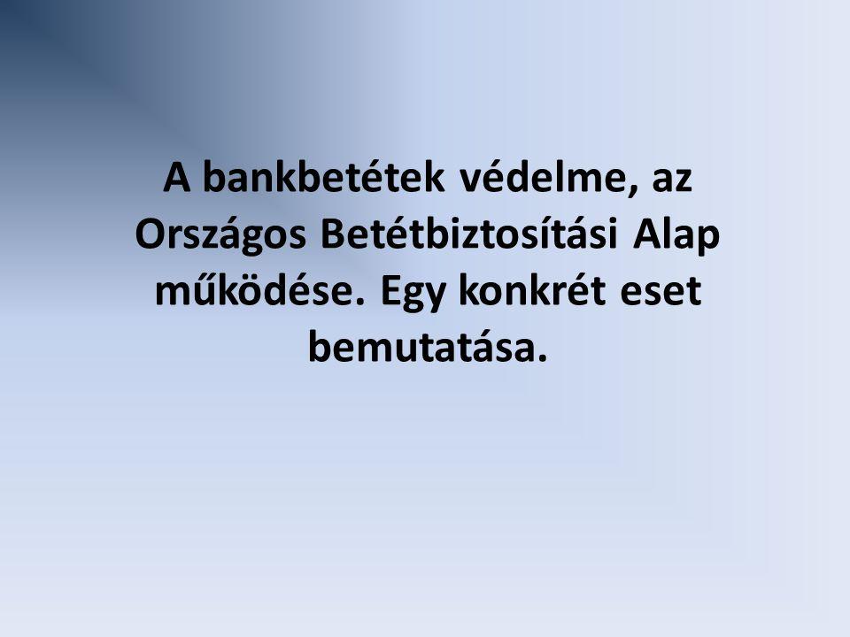 A bankbetétek védelme, az Országos Betétbiztosítási Alap működése. Egy konkrét eset bemutatása.