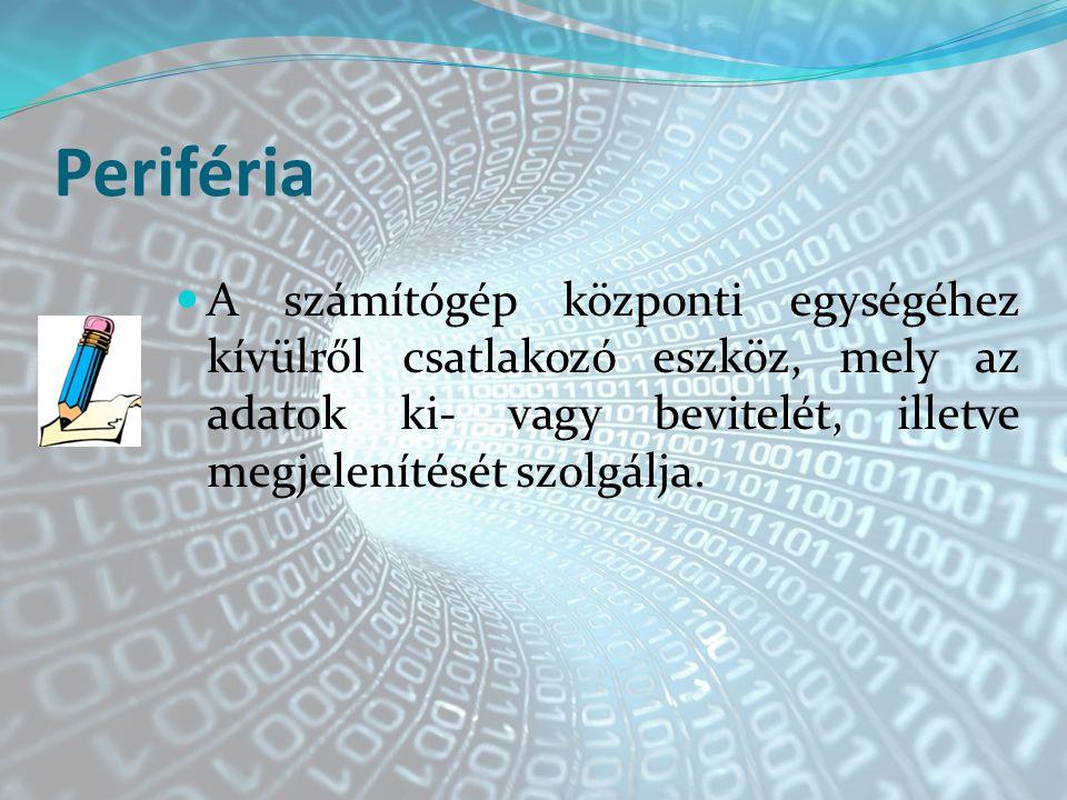 Periféria A számítógép központi egységéhez kívülről csatlakozó eszköz, mely az adatok ki- vagy bevitelét, illetve megjelenítését szolgálja.