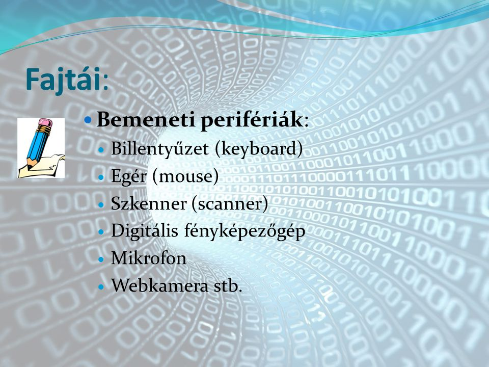 Fajtái: Bemeneti perifériák: Billentyűzet (keyboard) Egér (mouse) Szkenner (scanner) Digitális fényképezőgép Mikrofon Webkamera stb.