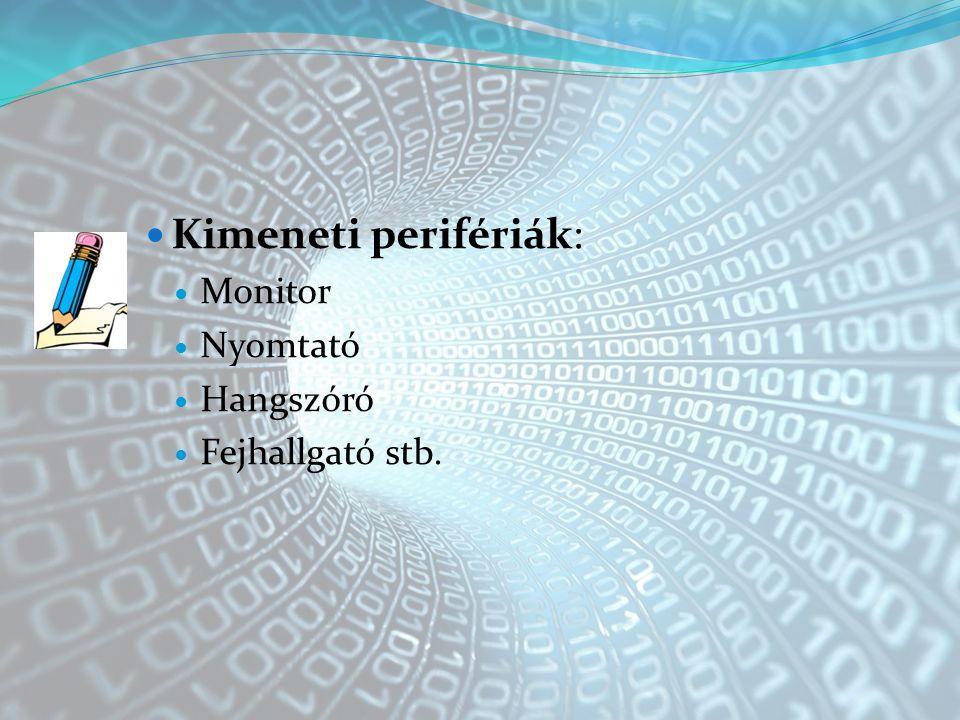 Kimeneti perifériák: Monitor Nyomtató Hangszóró Fejhallgató stb.