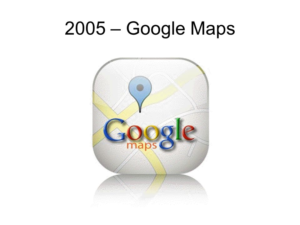 2005 – Google Maps