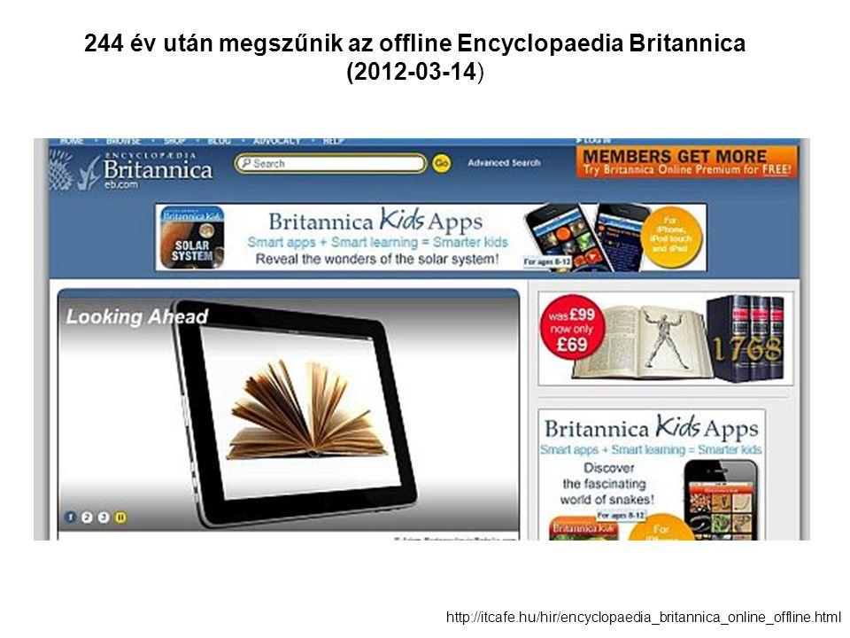 http://itcafe.hu/hir/encyclopaedia_britannica_online_offline.html 244 év után megszűnik az offline Encyclopaedia Britannica (2012-03-14)