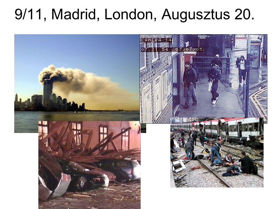 9/11, Madrid, London, Augusztus 20.