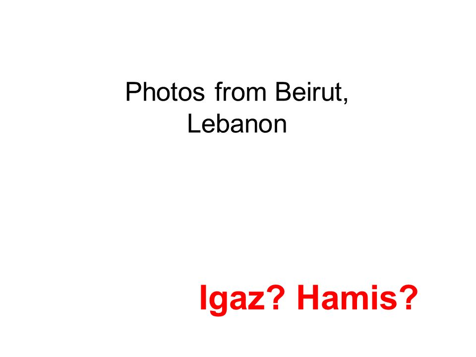 Photos from Beirut, Lebanon Igaz Hamis