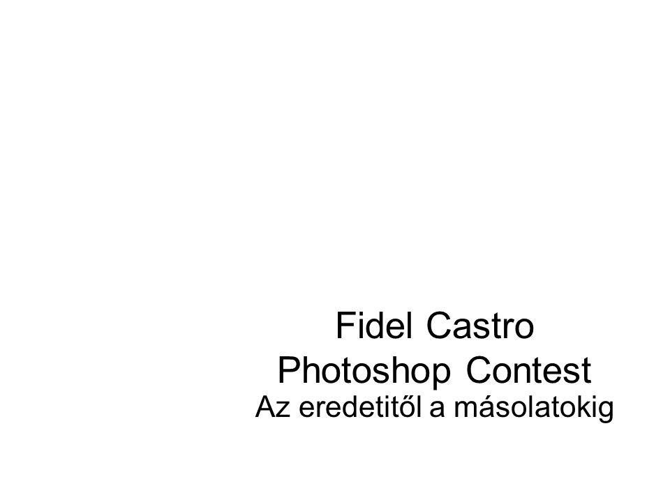 Fidel Castro Photoshop Contest Az eredetitől a másolatokig