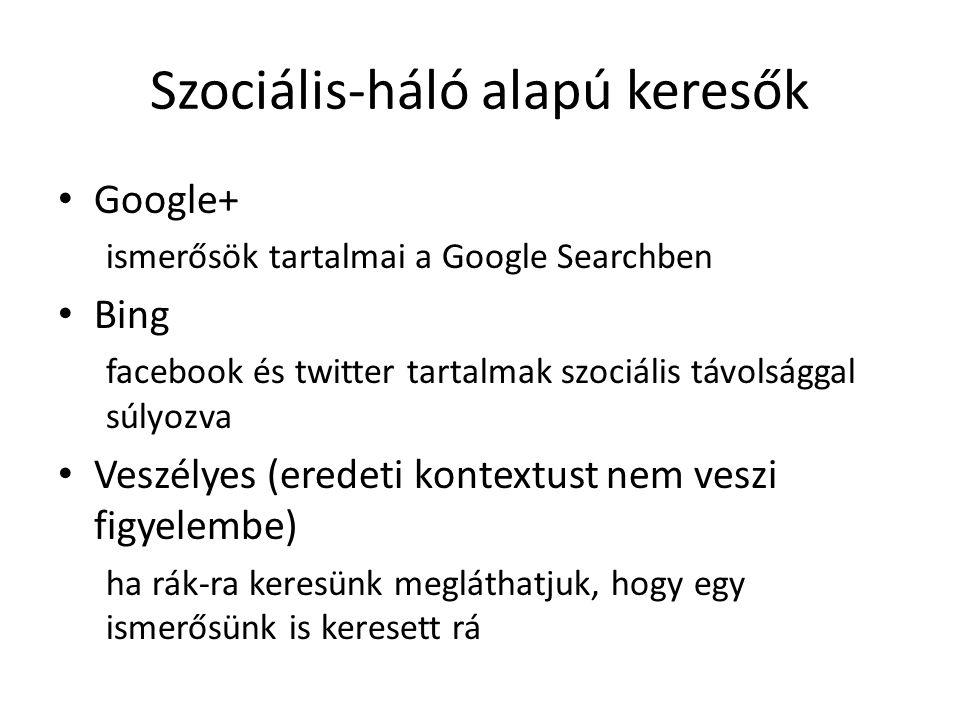 Szociális-háló alapú keresők Google+ ismerősök tartalmai a Google Searchben Bing facebook és twitter tartalmak szociális távolsággal súlyozva Veszélye