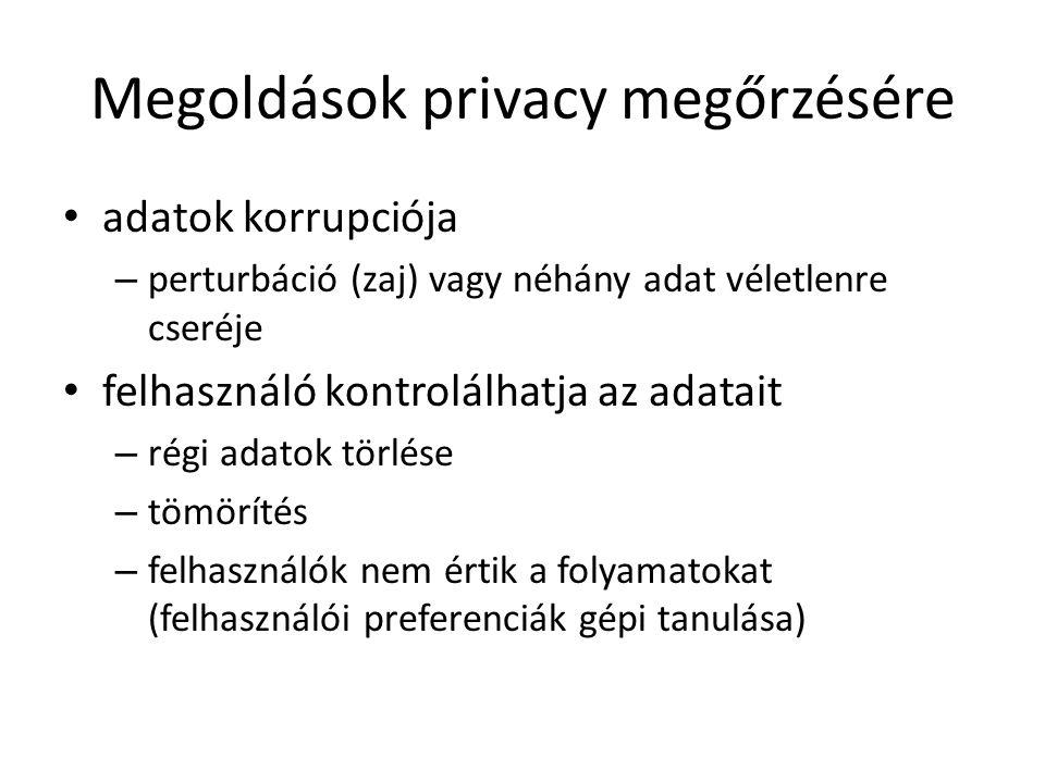 Megoldások privacy megőrzésére adatok korrupciója – perturbáció (zaj) vagy néhány adat véletlenre cseréje felhasználó kontrolálhatja az adatait – régi