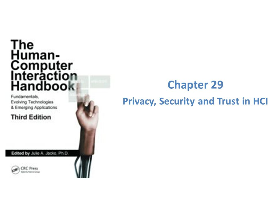 Chapter 29 Privacy, Security and Trust in HCI