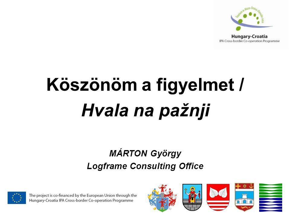 Köszönöm a figyelmet / Hvala na pažnji MÁRTON György Logframe Consulting Office