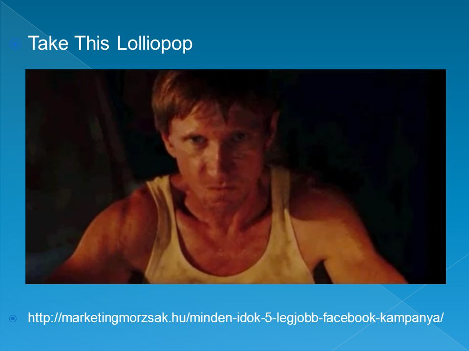  Take This Lolliopop  http://marketingmorzsak.hu/minden-idok-5-legjobb-facebook-kampanya/