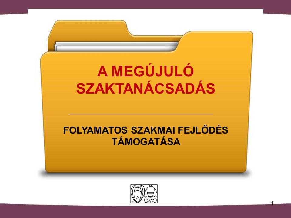 1 A MEGÚJULÓ SZAKTANÁCSADÁS FOLYAMATOS SZAKMAI FEJLŐDÉS TÁMOGATÁSA