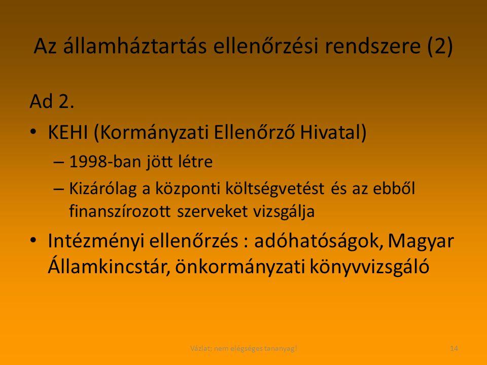 Vázlat; nem elégséges tananyag!14 Az államháztartás ellenőrzési rendszere (2) Ad 2. KEHI (Kormányzati Ellenőrző Hivatal) – 1998-ban jött létre – Kizár