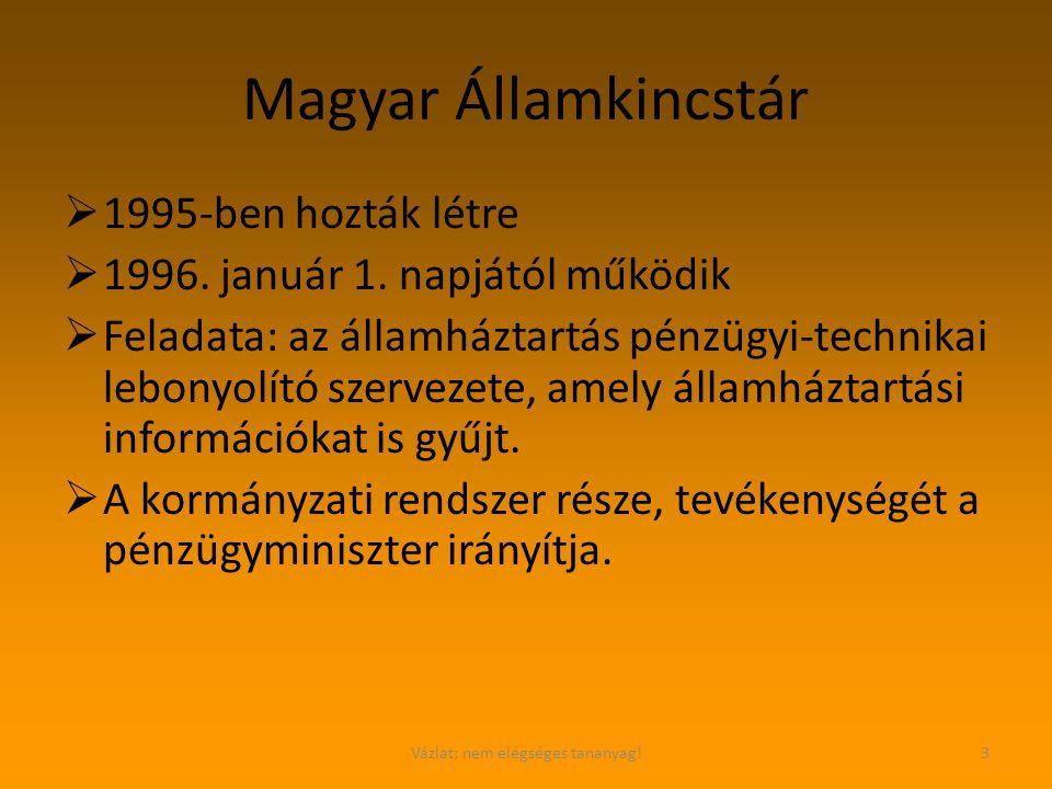 Vázlat; nem elégséges tananyag!3 Magyar Államkincstár  1995-ben hozták létre  1996. január 1. napjától működik  Feladata: az államháztartás pénzügy