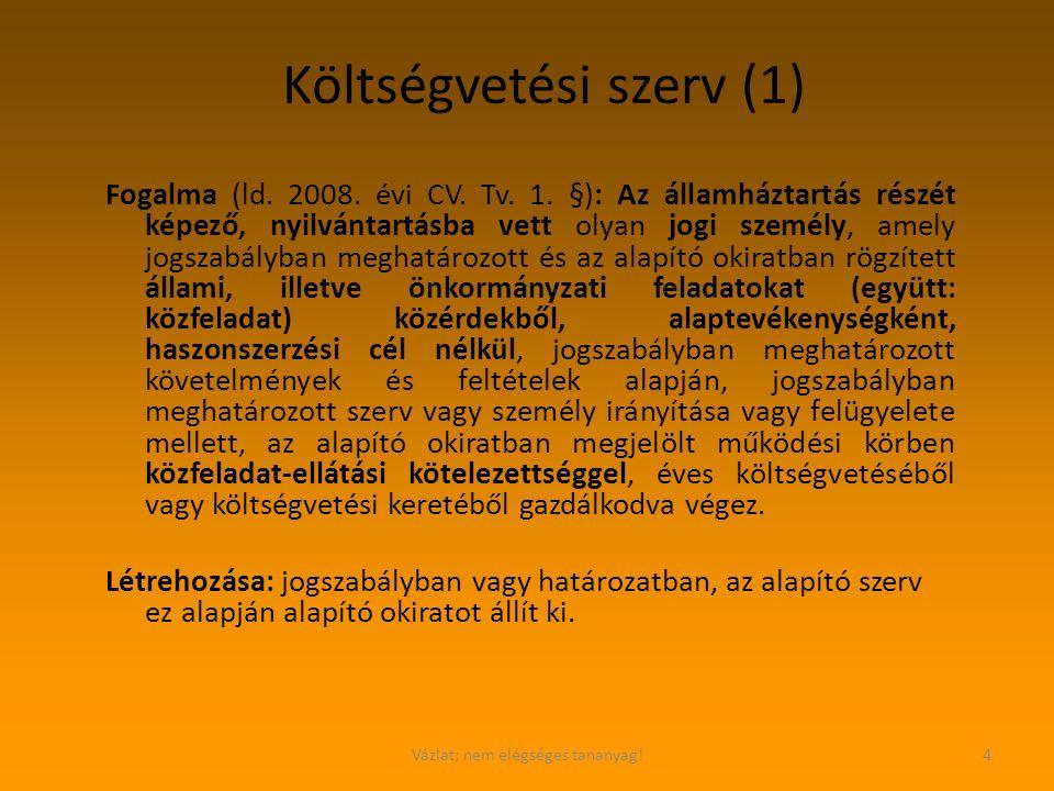Vázlat; nem elégséges tananyag!4 Költségvetési szerv (1) Fogalma (ld. 2008. évi CV. Tv. 1. §): Az államháztartás részét képező, nyilvántartásba vett o