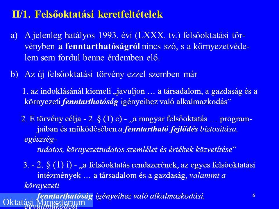 6 Oktatási Minisztérium II/1. Felsőoktatási keretfeltételek a)A jelenleg hatályos 1993.