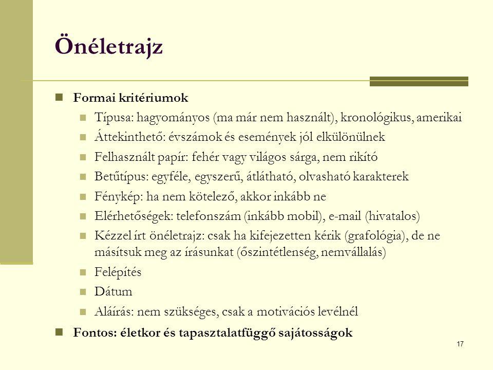 17 Önéletrajz Formai kritériumok Típusa: hagyományos (ma már nem használt), kronológikus, amerikai Áttekinthető: évszámok és események jól elkülönülne