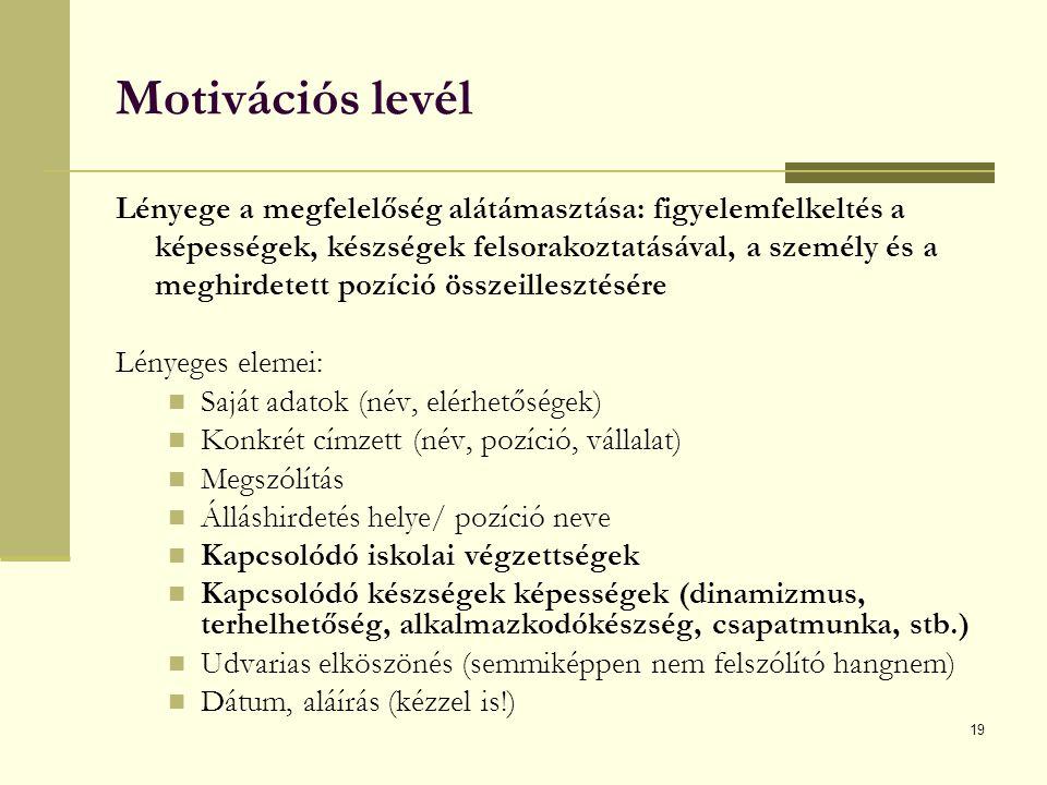 19 Motivációs levél Lényege a megfelelőség alátámasztása: figyelemfelkeltés a képességek, készségek felsorakoztatásával, a személy és a meghirdetett p