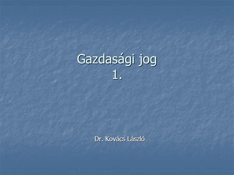 Gazdasági jog 1. Dr. Kovács László