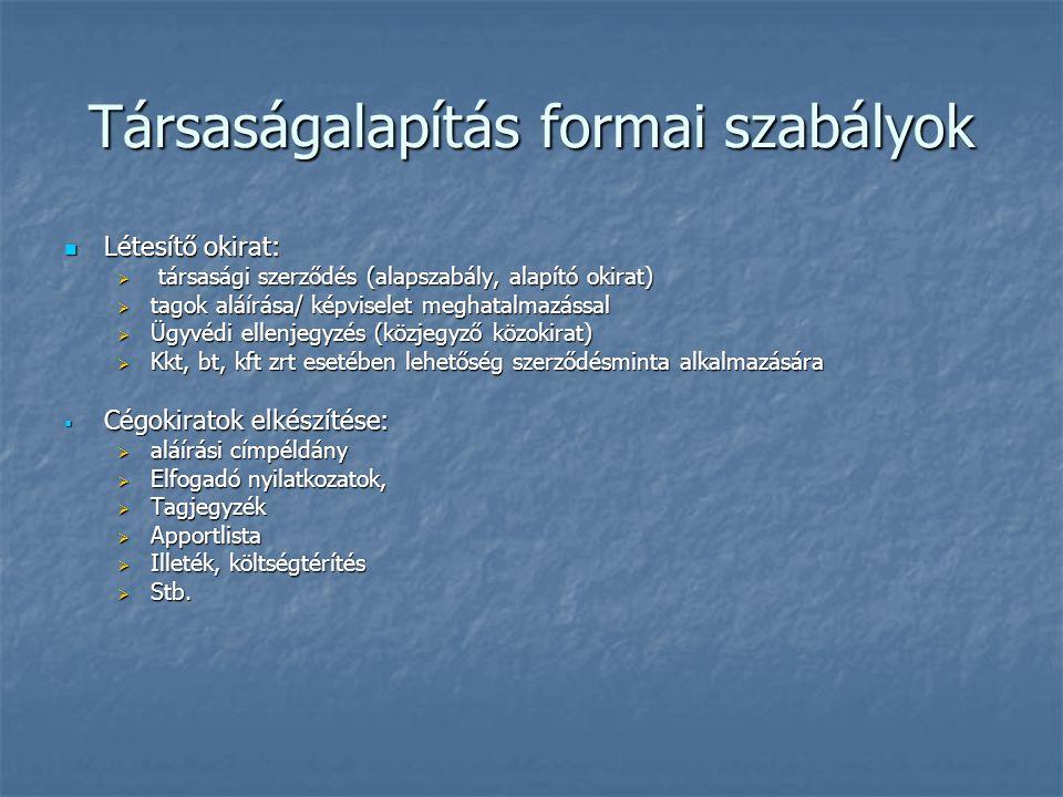 Társaságalapítás formai szabályok Létesítő okirat: Létesítő okirat:  társasági szerződés (alapszabály, alapító okirat)  tagok aláírása/ képviselet m