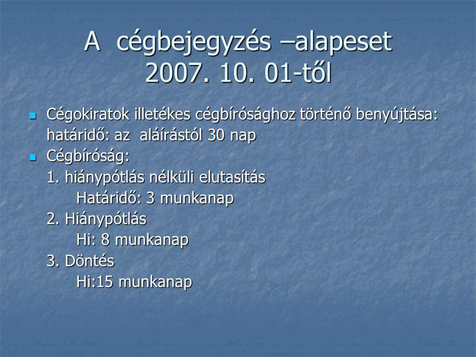 A cégbejegyzés –alapeset 2007. 10. 01-től Cégokiratok illetékes cégbírósághoz történő benyújtása: Cégokiratok illetékes cégbírósághoz történő benyújtá