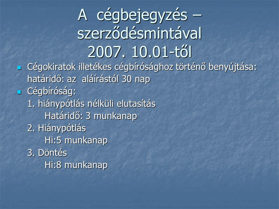 A cégbejegyzés – szerződésmintával 2007. 10.01-től Cégokiratok illetékes cégbírósághoz történő benyújtása: Cégokiratok illetékes cégbírósághoz történő