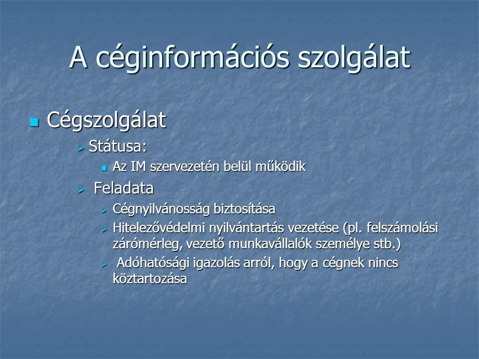A céginformációs szolgálat Cégszolgálat Cégszolgálat  Státusa: Az IM szervezetén belül működik Az IM szervezetén belül működik  Feladata  Cégnyilvá