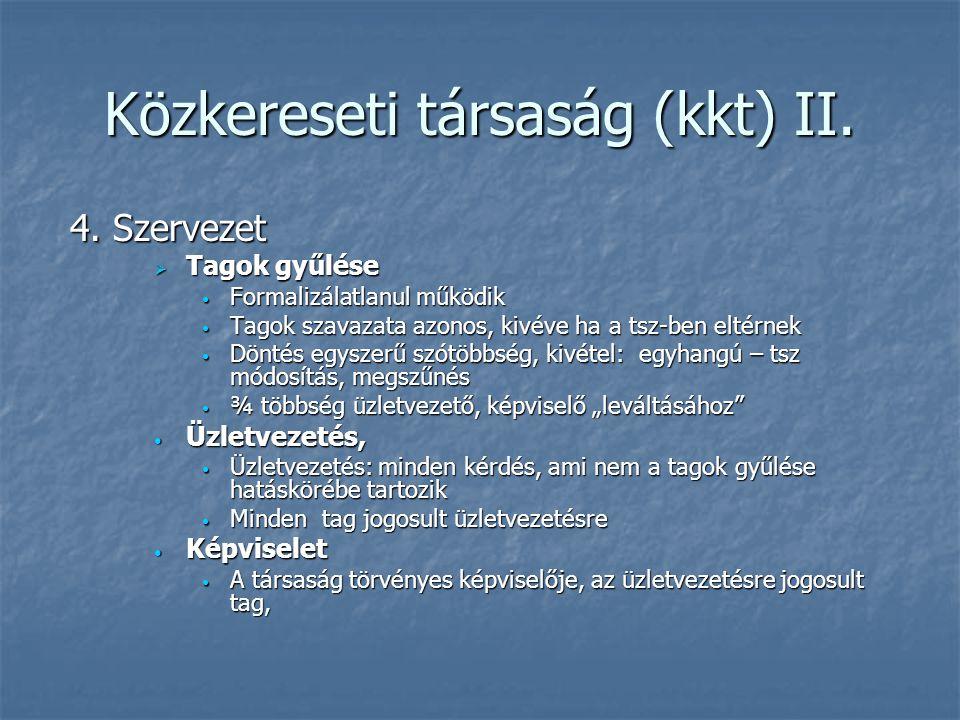 Közkereseti társaság (kkt) II. 4. Szervezet 4. Szervezet  Tagok gyűlése Formalizálatlanul működik Formalizálatlanul működik Tagok szavazata azonos, k