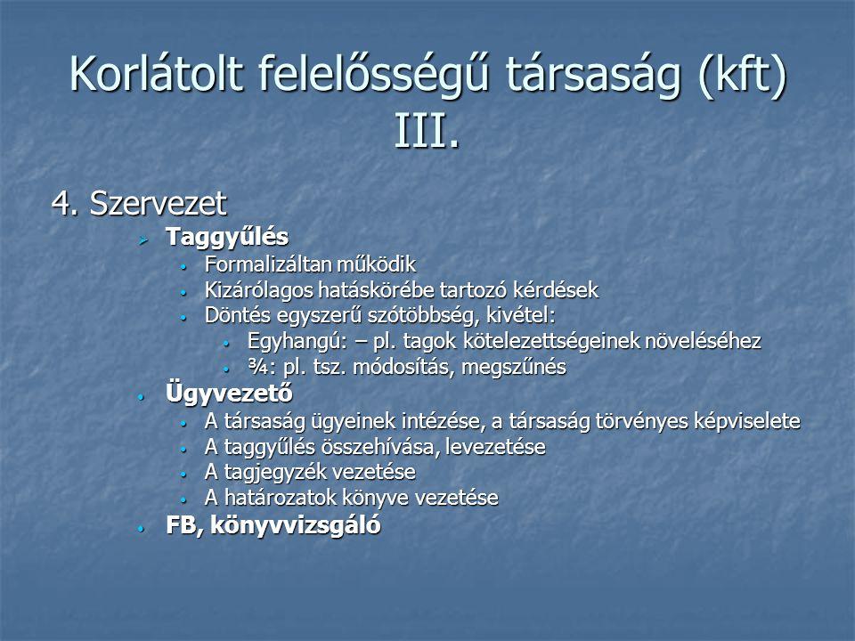 Korlátolt felelősségű társaság (kft) III. 4. Szervezet  Taggyűlés Formalizáltan működik Formalizáltan működik Kizárólagos hatáskörébe tartozó kérdése